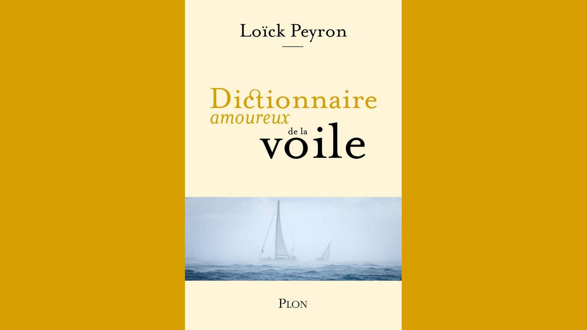 Livres – Dictionnaire amoureux de la voile – Loick Peyron (2020)