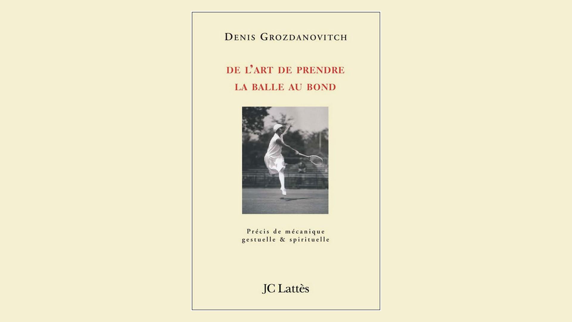 Livres – De l'art de prendre la balle au bond – Denis Grozdanovitch (2007)