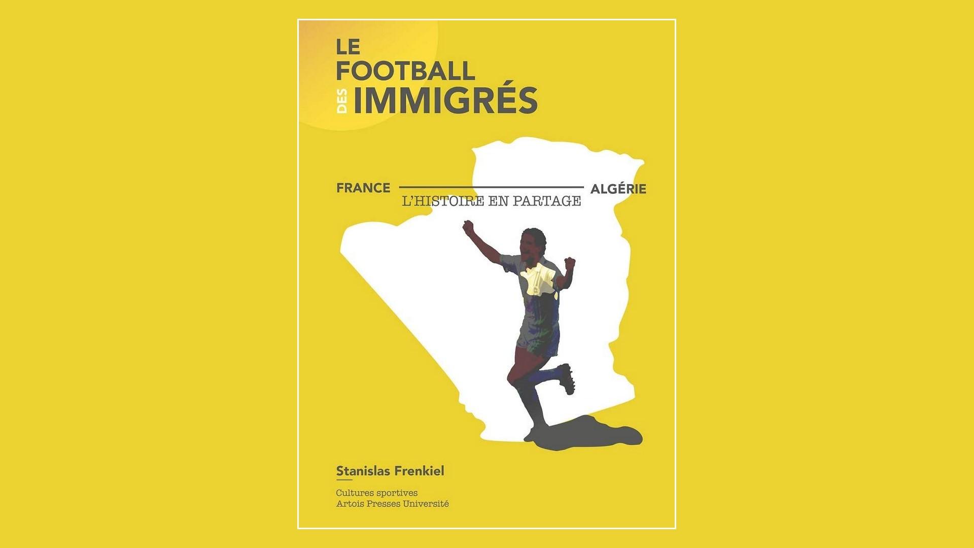 Livres – Le football des immigrés France-Algérie – Stanislas Frenkiel (2021)