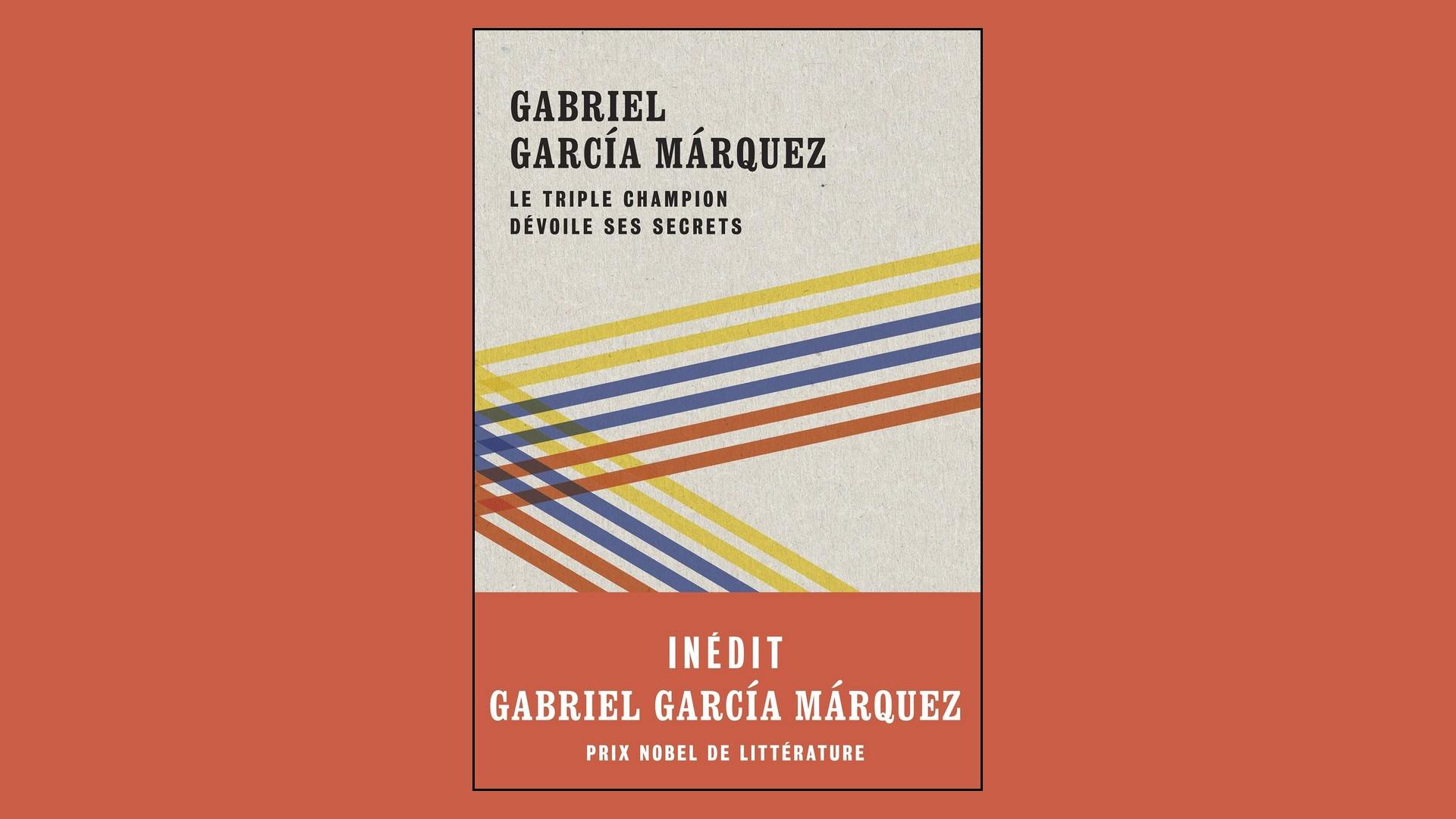 Livres – Le triple champion dévoile ses secrets – Gabriel Garcia Marquez (2020)