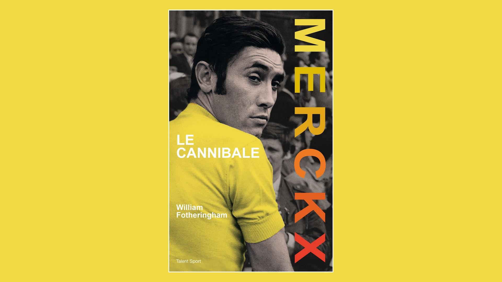 Livres – Merckx le cannibale – William Fotheringham 2017)