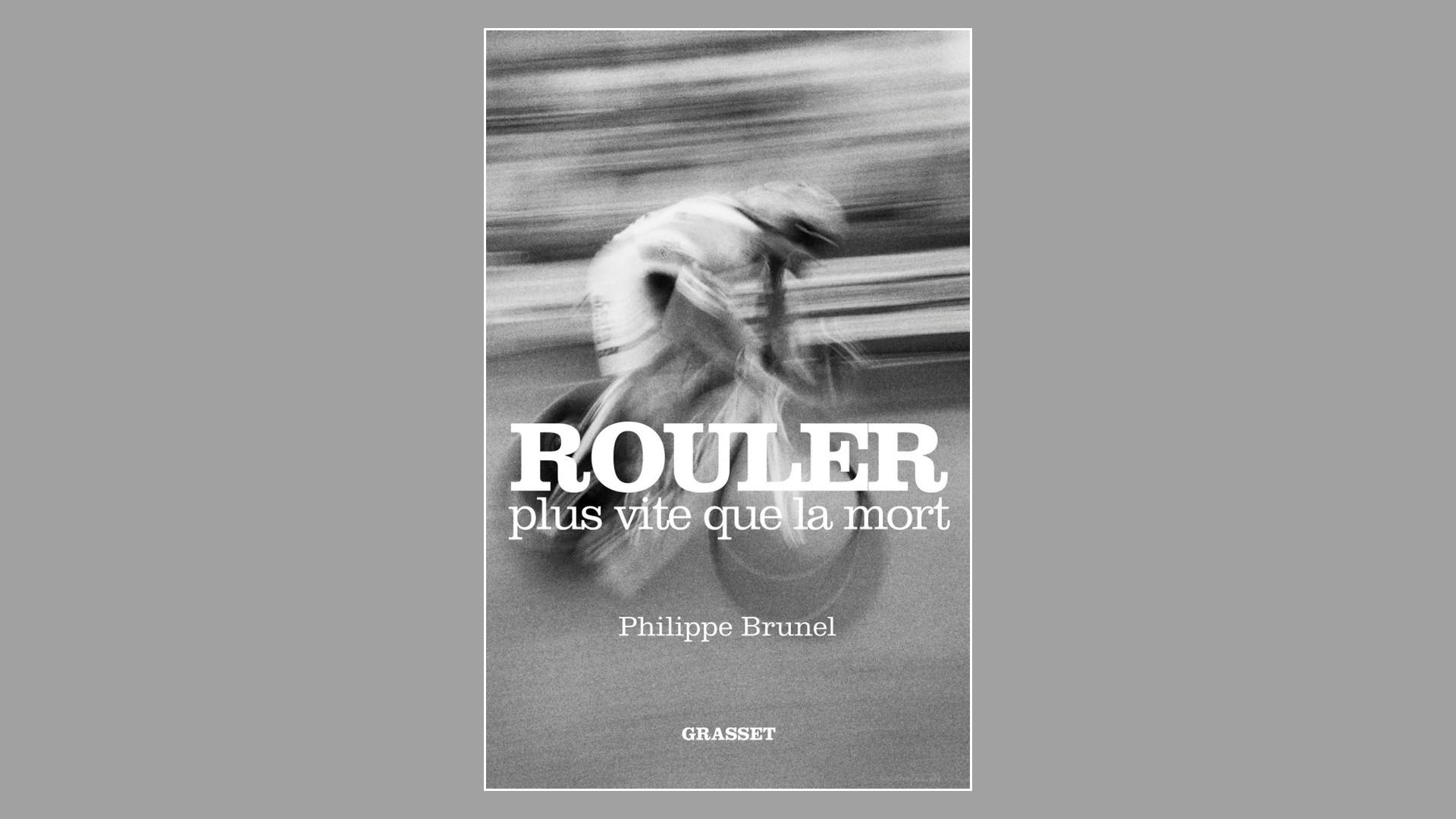 Livres – Rouler plus vite que la mort – Philippe Brunel (2018)