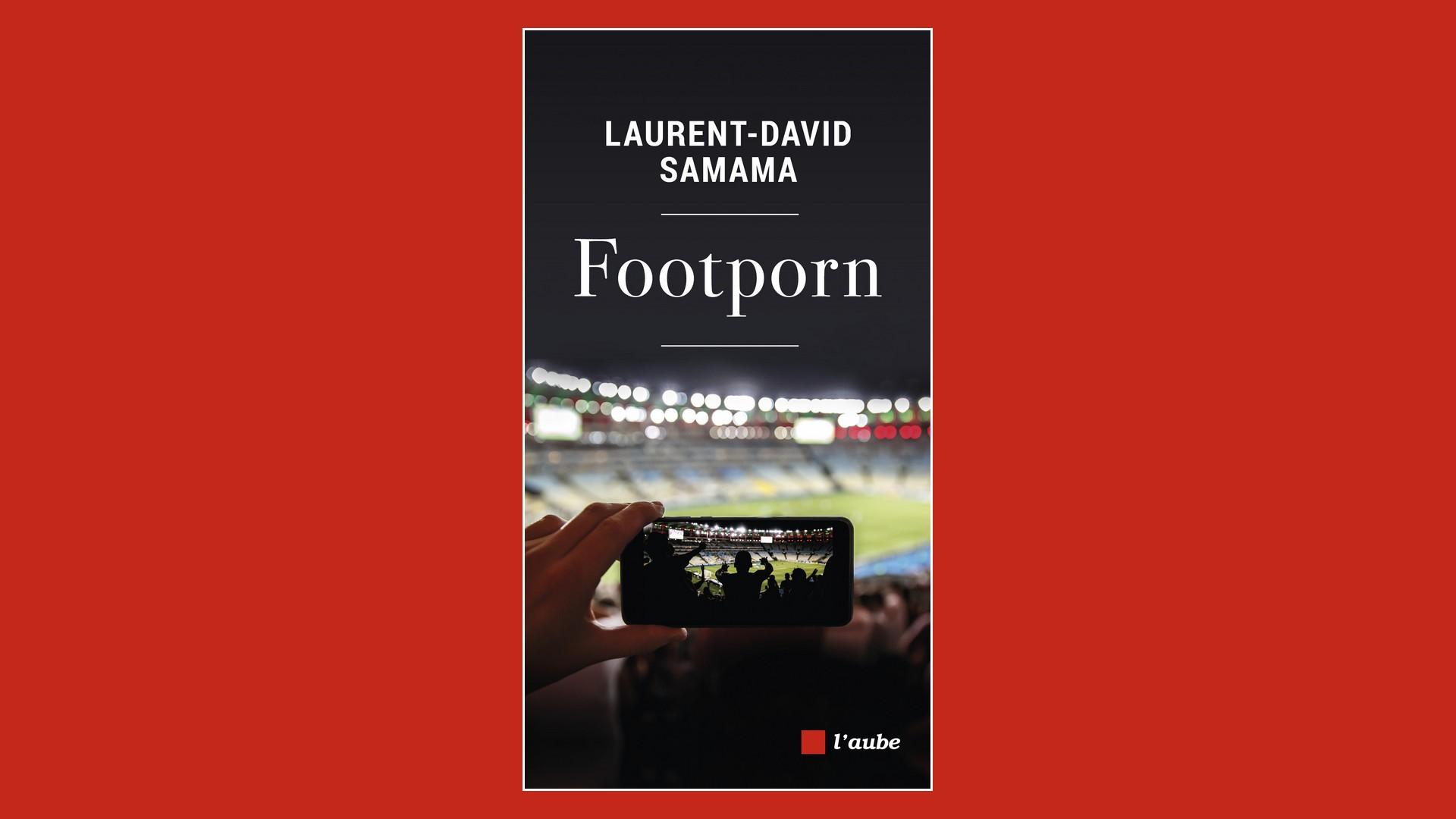 Livres – Footporn – Laurent David Samama (2021)