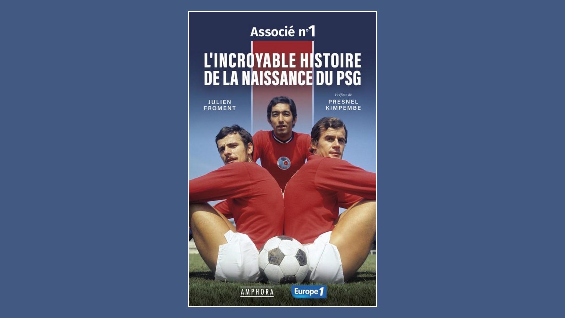 Livres – L'incroyable histoire de la naissance du PSG – Julien Froment (2021)